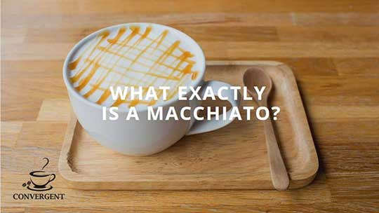 Different Macchiato Varations You Should Try